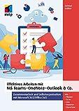 Effektives Arbeiten mit MS Teams, OneNote, Outlook & Co.: Zusammenarbeit und Selbstorganisation mit...