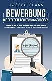 BEWERBUNG - die perfekte Bewerbung schreiben: Das Buch, mit dem Sie lernen, andere von sich zu...